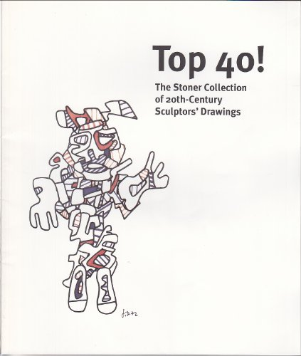 Top 40!: The Stoner Collection of 20th-Century Sculptors' Drawings: Jones, Leslie;University ...