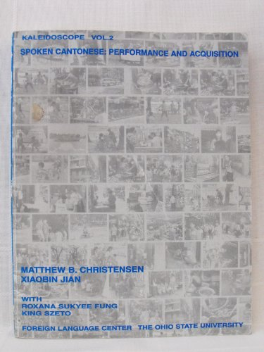Kaleidoscope V. 2 Spoken Cantonese: Performance and Acquisition (Text only): Szeto, King, Fung, ...