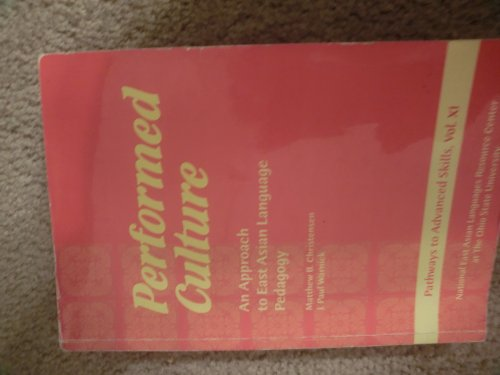 9780874153071: Performed Culture: An Approach to East Asian Language Pedagogy (Pathways to Advanced Skills)