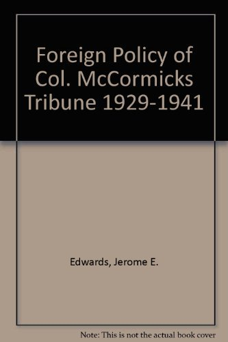 Foreign Policy of Col. McCormicks Tribune 1929-1941: Edwards, Jerome E.