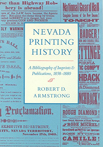 NEVADA PRINTING HISTORY (9780874170634) - A BIBLIOGRAPHY OF IMPRINTS AND PUBLICATIONS, 1858-1880: ...