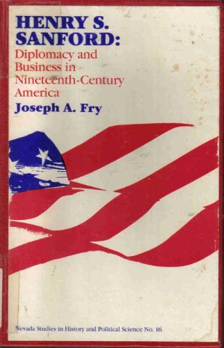 9780874170702: Henry S. Sanford: Diplomacy and Business in Nineteenth Century America (Nevada Studies in History and Political Science)