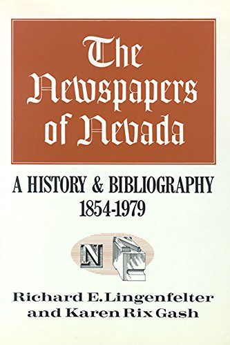 The Newspapers Of Nevada: A History And Bibliography, 1854-1979: Richard E. Lingenfelter; Karen Rix...