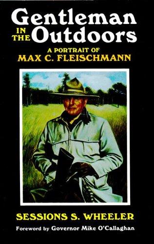 Gentleman in the Outdoors: A Portrait of Max C. Fleischmann: Wheeler, Sessions S.