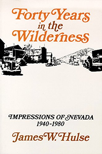 Forty Years in the Wilderness: Impressions of Nevada, 1940-1980: Hulse, James W.