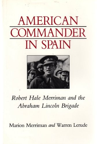 American Commander in Spain: Robert Hale Merriman: Marion Merriman, Warren
