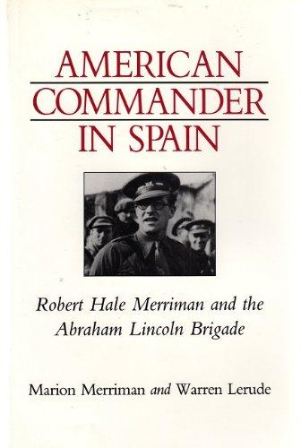 American Commander in Spain: Robert Hale Merriman and the Abraham Lincoln Brigade: Merriman, Marion