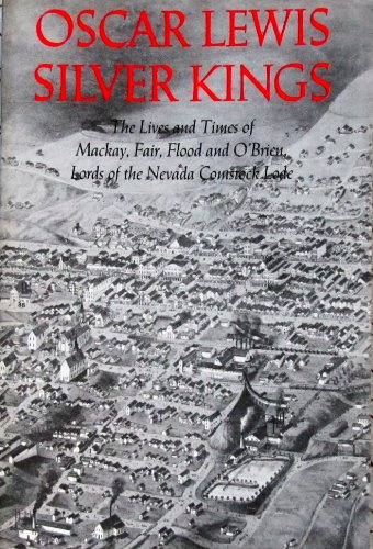 9780874171105: Silver Kings: The Lives and Times of MacKay, Fair, Flood, and O'Brien, Lords of the Nevada Comstock Lode