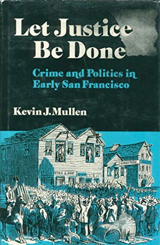 Let Justice Be Done: Crime and Politics in Early San Francisco (Nevada Studies in History & ...