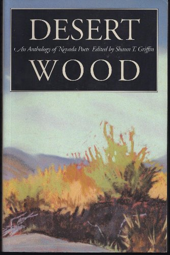 Desert Wood: An Anthology of Nevada Poets: Griffin, Shaun T. (ed.)
