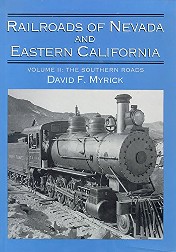 Railroads of Nevada and Eastern California: The Southern Roads Volume 2 (Hardback): David F Myrick