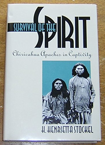 9780874172089: Survival of the Spirit: Chiricahua Apaches in Captivity