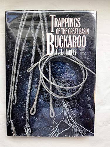 Trappings of the Great Basin Buckaroo: Hadley, C. J.
