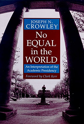 No Equal in the World: An Interpretation of the Academic Presidency [SIGNED By AUTHOR]: Crowley, ...