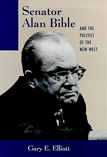Senator Alan Bible and the Politics of the New West: Elliott, Gary E.