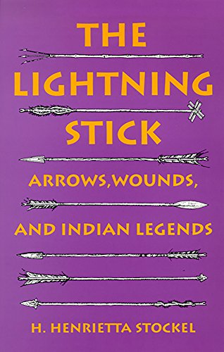9780874172669: The Lightning Stick: Arrows, Wounds, and Indian Legends