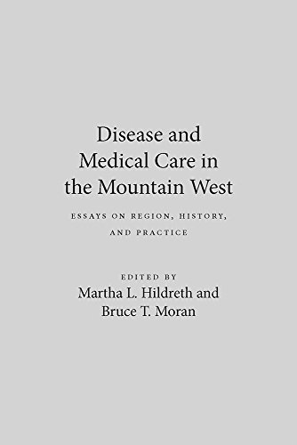 Disease and Medical Care in the Mountain West: Essays on Region, History, and Practice: Martha L. ...