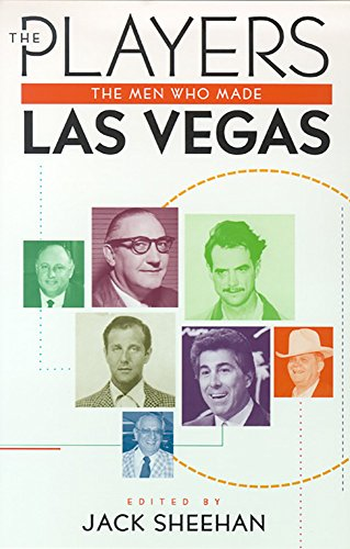 The Players: The Men Who Made Las Vegas.: SHEEHAN, Jack (editor).