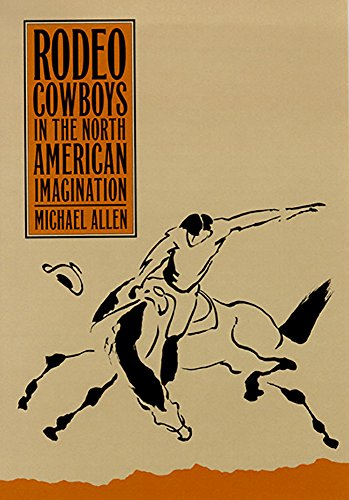 9780874173154: Rodeo Cowboys In The North American Imagination (Shepperson Series in History Humanities)
