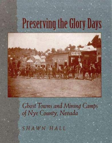 9780874173178: Preserving The Glory Days: Ghost Towns And Mining Camps Of Nye County, Nevada