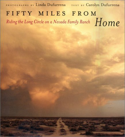 Fifty Miles From Home: Riding The Long Circle On A Nevada Family Ranch [SIGNED By AUTHORS]: ...