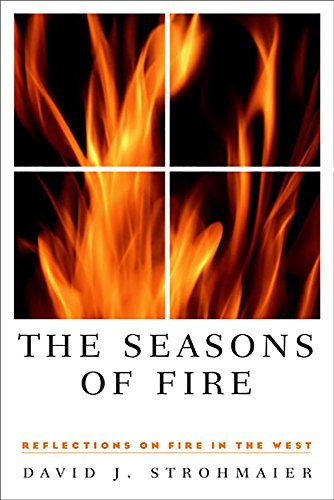 The Seasons of Fire: Reflections on Fire in the West: Strohmaier, David J.