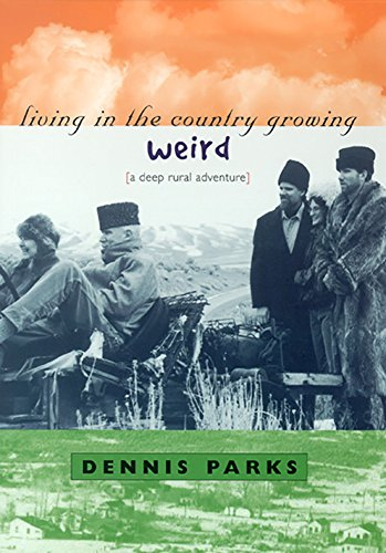 Living In The Country Growing Weird: A Deep Rural Adventure: Parks, Dennis