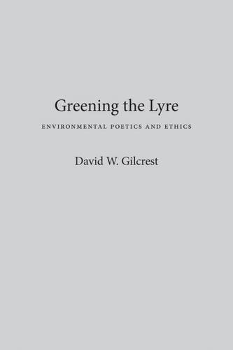 9780874174946: Greening The Lyre: Environmental Poetics And Ethics (Environmental Arts and Humanities Series)