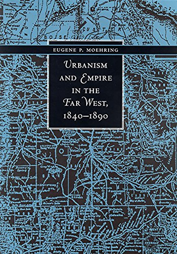Urbanism and Empire in the Far West, 1840-1890 (Hardback): Eugene P Moehring