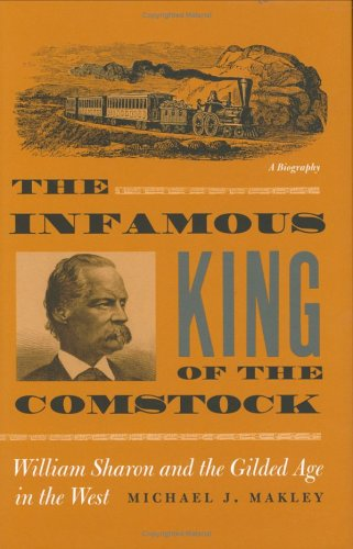 9780874176308: The Infamous King Of The Comstock: William Sharon And The Gilded Age In The West (Shepperson Series in Nevada History)