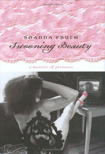 Swooning Beauty: A Memoir of Pleasure (Hardback): Joanna Frueh