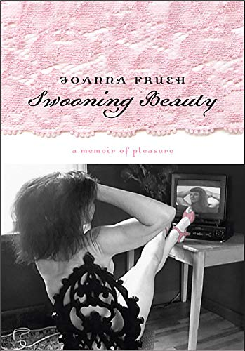 Swooning Beauty: A Memoir Of Pleasure (0874176727) by Joanna Frueh