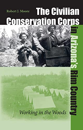 9780874176773: The Civilian Conservation Corps In Arizona's Rim Country: Working In The Woods (Wilbur S. Shepperson Series in Nevada History)