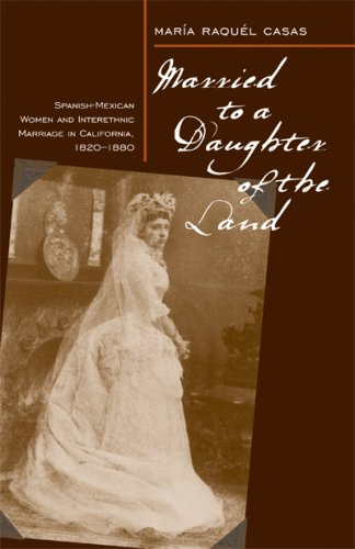 9780874176971: Married To A Daughter Of The Land: Spanish-Mexican Women And Interethnic Marriage In California, 1820-80