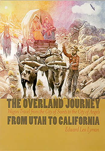 The Overland Journey From Utah To California: Wagon Travel From The City Of Saints To The City Of ...