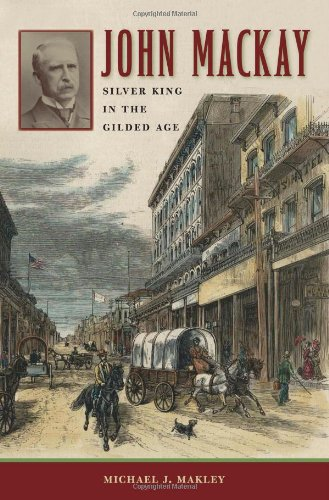 9780874177701: John Mackay: Silver King in the Gilded Age (Shepperson Series in Nevada History)