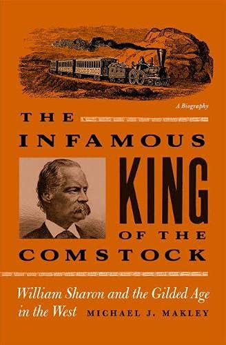 9780874177794: The Infamous King Of The Comstock: William Sharon And The Gilded Age In The West (Shepperson Series in Nevada History)