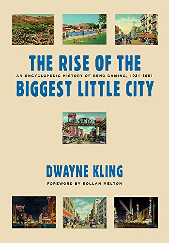 RISE OF THE BIGGEST LITTLE CITY (9780874178296) - AN ENCYCLOPEDIC HISTORY OF RENO GAMING, 1931-1981...
