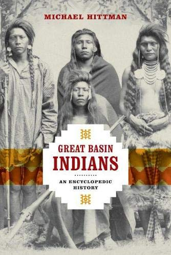 Great Basin Indians - An Encyclopedic History: Hittman, Michael