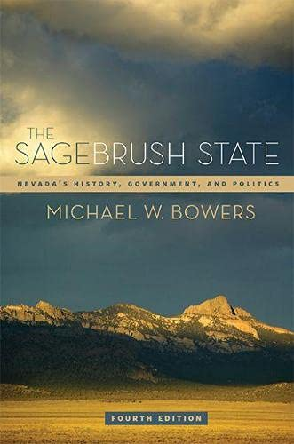 The Sagebrush State: Nevada's History, Government, and Politics (Paperback): Michael W. Bowers