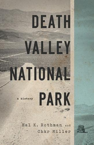 Death Valley National Park: A History (0874179254) by Rothman, Hal; Miller, Char