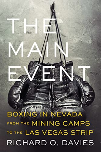The Main Event - Boxing in Nevada from the Mining Camps to the Las Vegas Strip: Davies, Richard O.