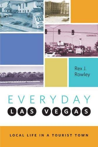Everyday Las Vegas: Local Life in a Tourist Town: Rex J. Rowley