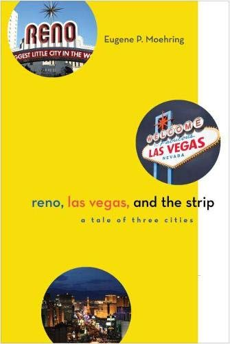 Reno, Las Vegas, and the Strip: A Tale of Three Cities (Shepperson Series in Nevada History): ...