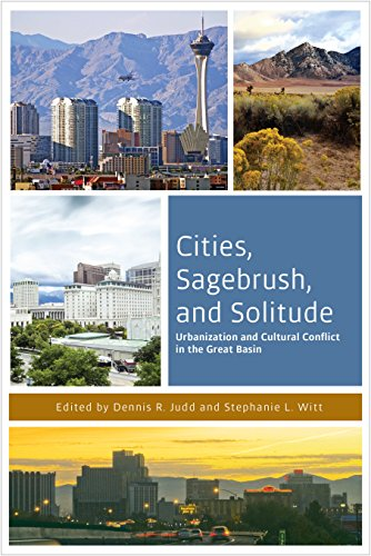 Cities, Sagebrush, and Solitude - Urbanization and Cultural Conflict in the Great Basin: Judd, ...