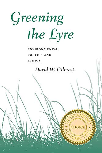 GREENING THE LYRE (9780874179835) - ENVIRONMENTAL POETICS AND ETHICS: DAVID W. GILCREST