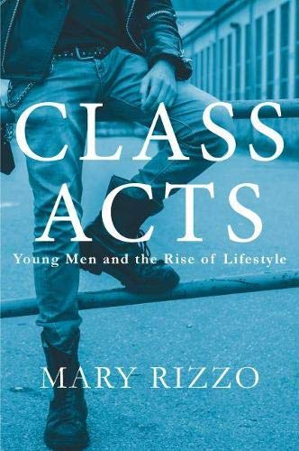9780874179866: Class Acts: Young Men and the Rise of Lifestyle