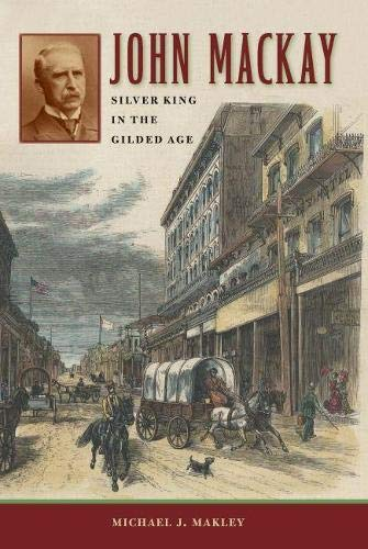 9780874179941: John Mackay: Silver King in the Gilded Age (Shepperson Series in Nevada History)