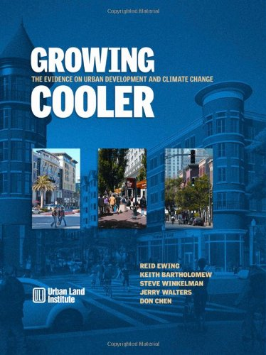 Growing Cooler: The Evidence on Urban Development and Climate Change (0874200822) by Reid Ewing; Keith Bartholomew; Steve Winkelman; Jerry Walters; Don Chen