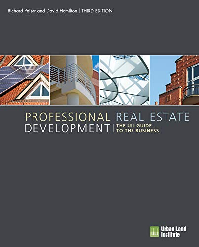 Professional Real Estate Development: The ULI Guide to the Business, 3rd Edition (0874201632) by Richard Peiser; David Hamilton